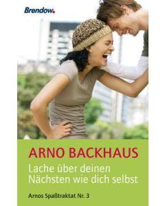 """""""Lache über deinen Nächsten wie dich selbst"""", Arno Backhaus"""