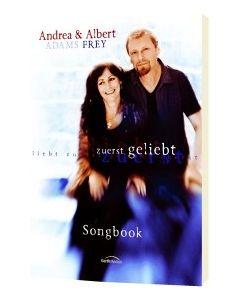 Zuerst geliebt - Songbook, Albert Frey, Andrea Adams-Frey