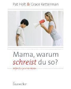 Mama warum schreist du so?