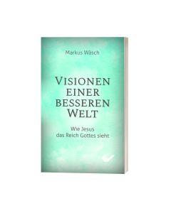 Visionen einer besseren Welt - Markus Wäsch | CB-Buchshop