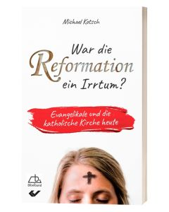 War die Reformation ein Irrtum? - Michael Kotsch | CB-Buchshop