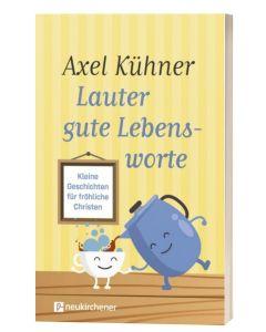 Lauter gute Lebensworte - Axel Kühner   CB-Buchshop