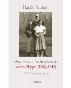 Auch wer zur Nacht geweinet - Jochen Klepper (1903-1942)