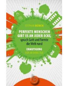 Perfekte Menschen gibt es an jeder Ecke..., Stephan Münch (Hrsg.)