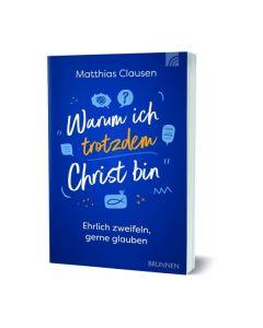 ARTIKELNUMMER: 194371000  ISBN/EAN: 9783765543715 Warum ich trotzdem Christ bin Ehrlich zweifeln, gerne glauben Matthias Clausen CB-Buchshop 3D-Cover