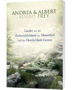 Lieder von der Zerbrechlichkeit der Menschen und der Herrlichkeit Gottes, Albert Frey, Andrea Adams-Frey