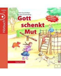 Gott schenkt Mut - Hörbuch, Katja Habicht