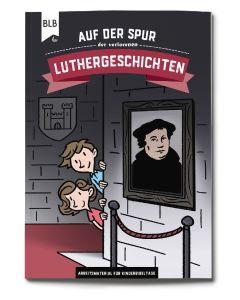 Auf der Spur der verlorenen Luthergeschichten