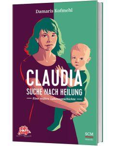 ARTIKELNUMMER: 396085000  ISBN/EAN: 9783775160858 Claudia - Suche nach Heilung Eine wahre Lebensgeschichte Damaris Kofmehl (Autor) CB-Buchshop 3D Cover
