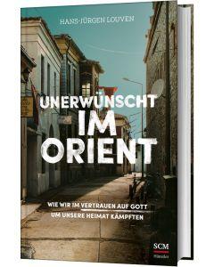 ARTIKELNUMMER: 396087000  ISBN/EAN: 9783775160872 Unerwünscht im Orient Wie wir im Vertrauen auf Gott um unsere Heimat kämpften Hans-Jürgen Louven (Autor) CB-Buchshop 3D Cover