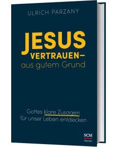 Jesus vertrauen - aus gutem Grund - Ulrich Parzany | CB-Buchshop