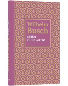 ARTIKELNUMMER: 256668000  ISBN/EAN: 9783866996687 Leben ohne Alltag Wilhelm Busch (Autor) CB-Buchshop Cover