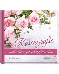 Rosengrüße mit vielen guten Wünschen - Doro Zachmann | CB-Buchshop