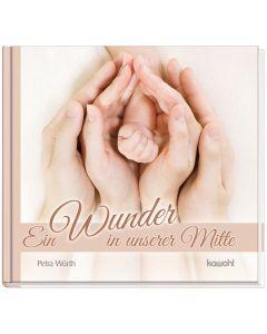 Ein Wunder in unserer Mitte - Petra Würth | CB-Buchshop