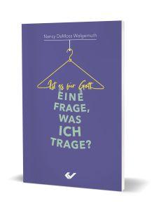 Ist es für Gott eine Frage, was ich trage? - Nancy DeMoss Wolgemuth | CB-Buchshop