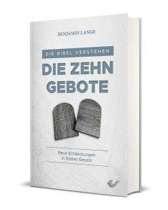 Die Bibel verstehen: Die Zehn Gebote - Benjamin Lange | CB-Buchshop