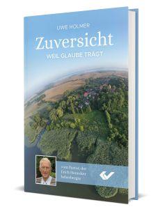 Uwe Holmer: Zuversicht - Weil Glaube trägt