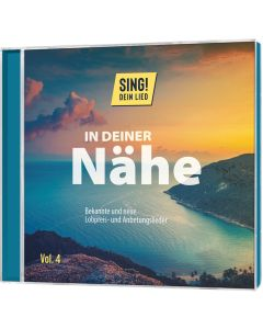 Sing! 4 Dein Lied. IN DEINER Nähe. Bekannte und neue Lobpreis- und Anbetungslieder. CB-Buchshop  3D Cover