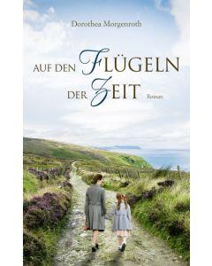 ARTIKELNUMMER: 817776000  ISBN/EAN: 9783957347763 Auf den Flügeln der Zeit Roman Dorothea Morgenroth CB-Buchshop Cover