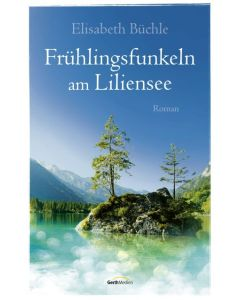 ARTIKELNUMMER: 817779000  ISBN/EAN: 9783957347794 Frühlingsfunkeln am Liliensee Roman Elisabeth Büchle CB-Buchshop Cover