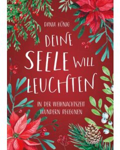 ARTIKELNUMMER: 817805000  ISBN/EAN: 9783957348050 Deine Seele will leuchten In der Weihnachtszeit Wundern begegnen Dania König CB-Buchshop Cover