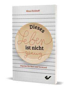 ARTIKELNUMMER: 271767000  ISBN/EAN: 9783863537678 Dieses Leben ist nicht genug Impulse für Herz und Verstand Klaus Eickhoff CB-Buchshop Cover