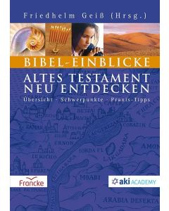 ARTIKELNUMMER: 332236000  ISBN/EAN: 9783963622366 Bibel-Einblicke Altes Textament neu entdecken - Übersicht/Schwerpunkte/Praxis-Tipps Friedhelm Geiß (Hrsg.)