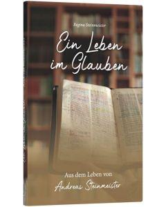 ARTIKELNUMMER: 256660000  ISBN/EAN: 9783866996601 Ein Leben im Glauben Aus dem Leben von Andreas Steinmeister Regina Steinmeister CB-Buchshop Cover
