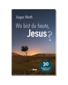 Wo bist du heute, Jesus?