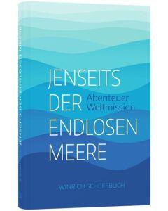 ARTIKELNUMMER: 256657000  ISBN/EAN: 9783866996571 Jenseits der endlosen Meere Abenteuer Weltmission Winrich Scheffbuch CB-Buchshop Cover