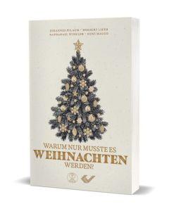Warum nur musste es Weihnachten werden? Johannes Pflaum, Norbert Lieth, René Malgo, Nathanael Winkler