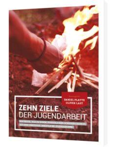 Zehn Ziele der Jugendarbeit, Daniel Platte, Oliver Last (Hrsg.)