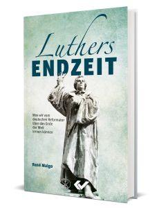 Luthers Endzeit - Was wir vom deutschen Reformator über das Ende der Welt lernen können