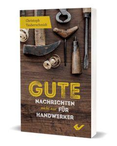 Gute Nachrichten nicht nur für Handwerker - Christoph Tauberschmidt | CB-Buchshop