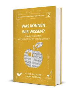 Was können wir wissen? - David Gooding,  John Lennox | CB-Buchshop