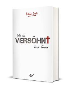 Helmut Blatt - Wie wir versöhnt leben können (Buchabbildung 3D)