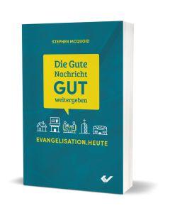Die Gute Nachricht GUT weitergeben - Stephen McQuoid | CB-Buchshop