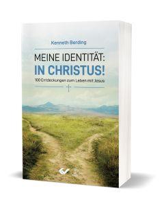 Meine Identität: in Christus! 100 Entdeckungen zum Leben mit Jesus Kenneth Berding