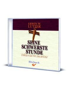 Erwin W. Lutzer: Seine schwerste Stunde - Einblicke in das Herz Jesu am Kreuz (Hörbuch)