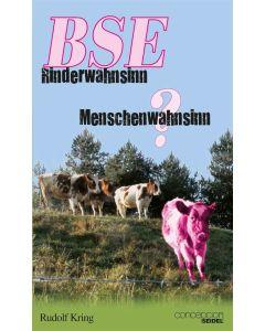 BSE - Rinderwahnsinn oder Menschenwahnsinn?