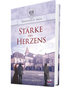 Wakefield Saga (4) - Stärke des Herzens - Gilbert Morris   CB-Buchshop