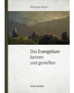 Das Evangelium kennen und genießen, Wolfgang Wegert