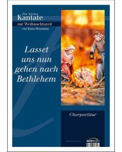 Lasset uns nun gehen nach Bethlehem - Chorausgabe, Dagmar Heizmann-Leucke (Text), Klaus Heizmann (Musiker)