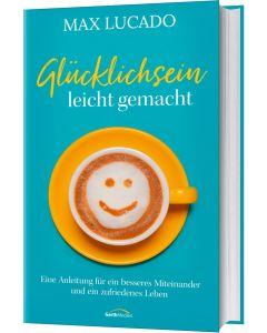 ARTIKELNUMMER: 817742000  ISBN/EAN: 9783957347428 Glücklichsein leicht gemacht Eine Anleitung für ein besseres Miteinander und ein zufriedenes Leben Max Lucado CB-Buchshop Cover