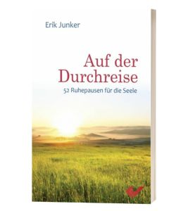 Auf der Durchreise 52 Ruhepausen für die Seele Erik Junker