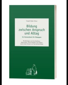 Bildung zwischen Anspruch und Alltag Ein Mutmachbuch für Pädagogen Traugott Kögler