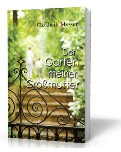 Der Garten meiner Großmutter von: Elizabeth Musser / Julian Müller (Uebersetze) (3D Cover)