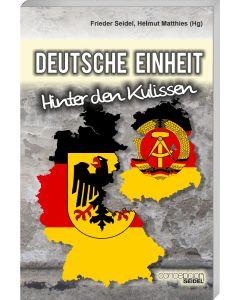 Deutsche Einheit - Hinter den Kulissen Frieder Seidel (Hrsg.), Helmut Matthies (Hrsg.)