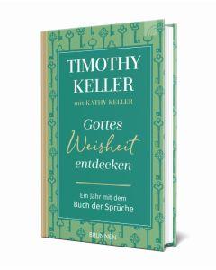 Timothy Keller - Gottes Weisheit entdecken (Ein Jahr mit dem Buch der Sprüche)