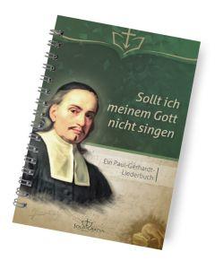 Sollt ich meinem Gott nicht singen Ein Paul-Gerhardt-Liederbuch